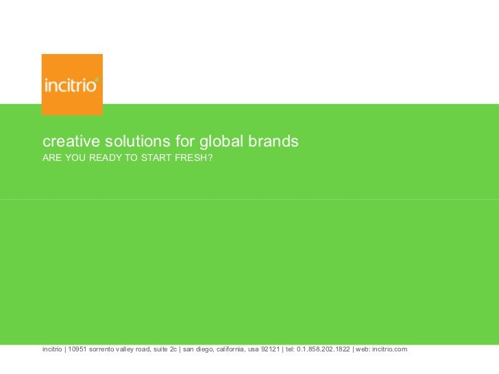 creative solutions for global brands ARE YOU READY TO START FRESH? incitrio | 10951 sorrento valley road, suite 2c | san d...