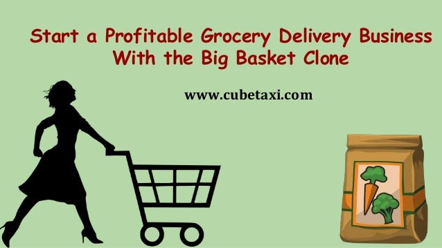 Start a Profitable Grocery Delivery Business With the Big Basket Clone www.cubetaxi.com