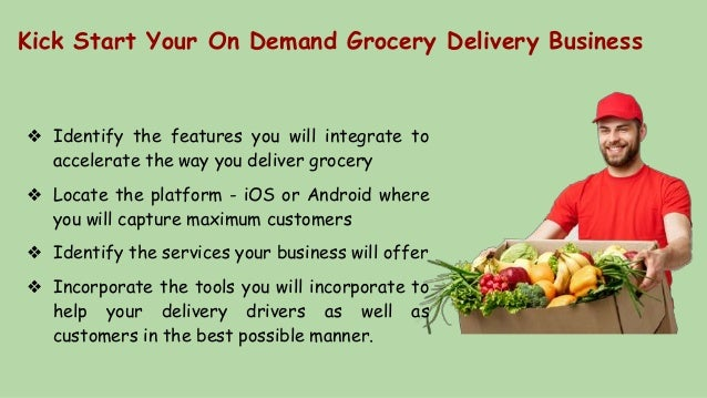 Kick Start Your On Demand Grocery Delivery Business ❖ Identify the features you will integrate to accelerate the way you d...