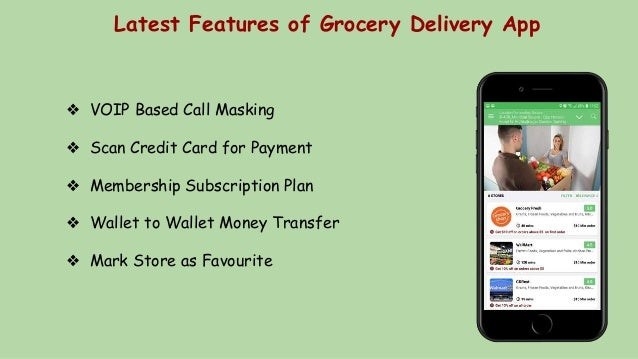 Latest Features of Grocery Delivery App ❖ VOIP Based Call Masking ❖ Scan Credit Card for Payment ❖ Membership Subscription...