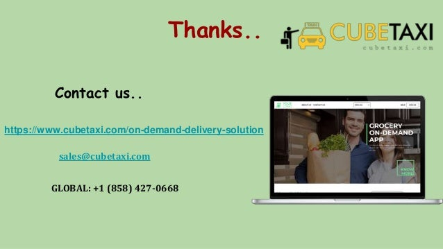 Thanks.. Contact us.. https://www.cubetaxi.com/on-demand-delivery-solution sales@cubetaxi.com GLOBAL: +1 (858) 427-0668