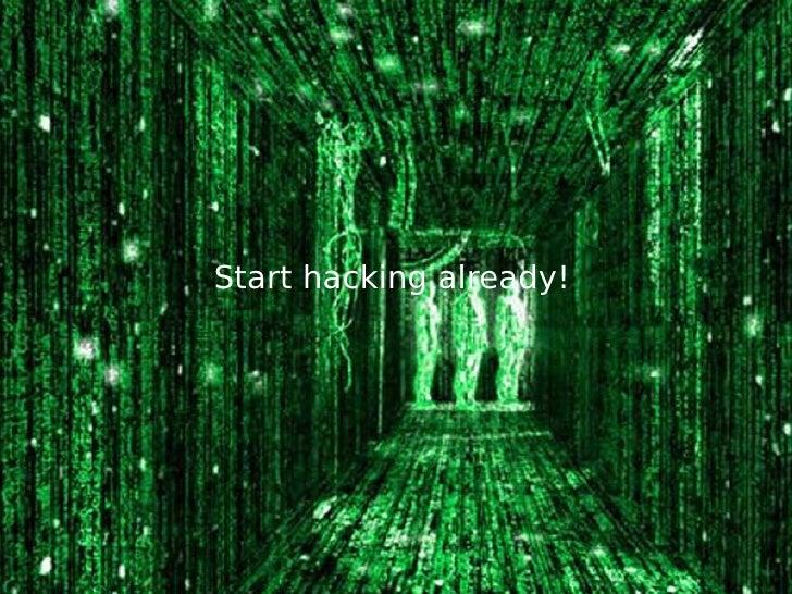 Start hacking already!