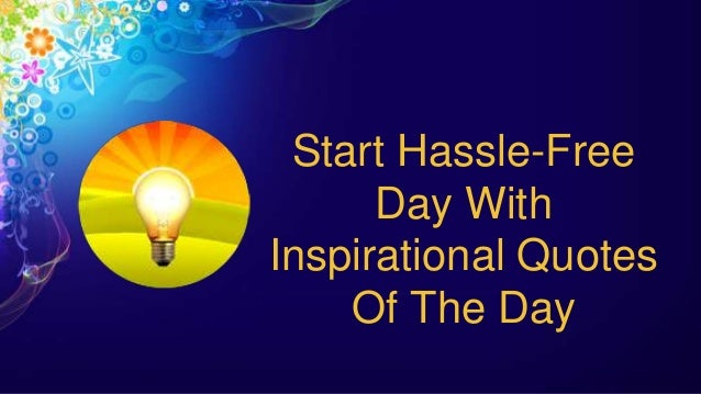 start hassle free day with inspirational quotes of the day