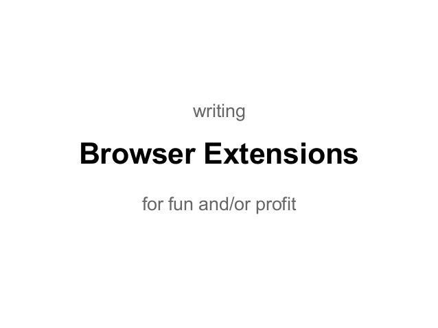 Browser Extensions for fun and/or profit writing