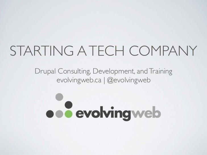 STARTING A TECH COMPANY   Drupal Consulting, Development, and Training         evolvingweb.ca | @evolvingweb