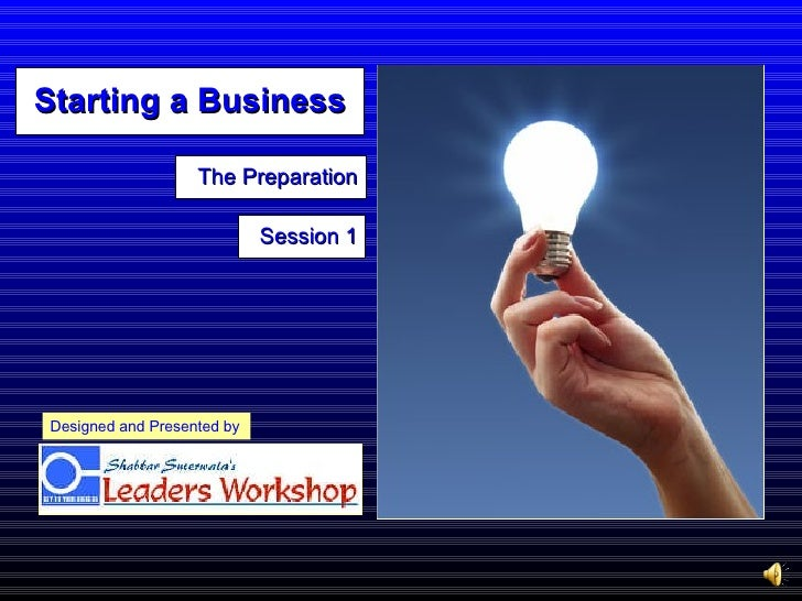 The Preparation Designed and Presented by Session 1 Starting a Business