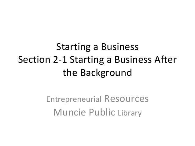 Starting a BusinessSection 2-1 Starting a Business After          the Background      Entrepreneurial Resources        Mun...