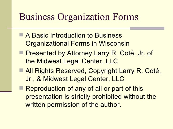 Business Organization Forms <ul><li>A Basic Introduction to Business Organizational Forms in Wisconsin </li></ul><ul><li>P...