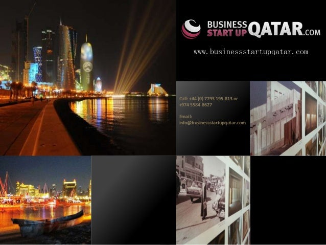 www.businessstartupqatar.comCall: +44 (0) 7795 195 813 or+974 5584 8627Email:info@businessstartupqatar.com