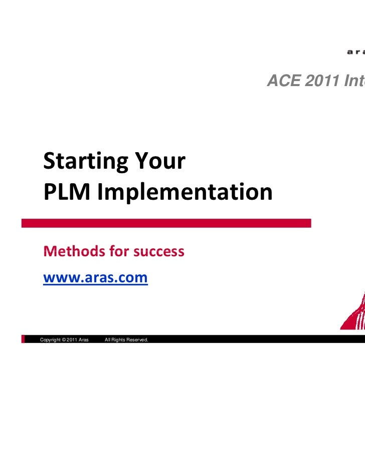 ACE 2011 International Starting Your  Starting Your PLM Implementation Methods for success Methods for success www.aras.co...
