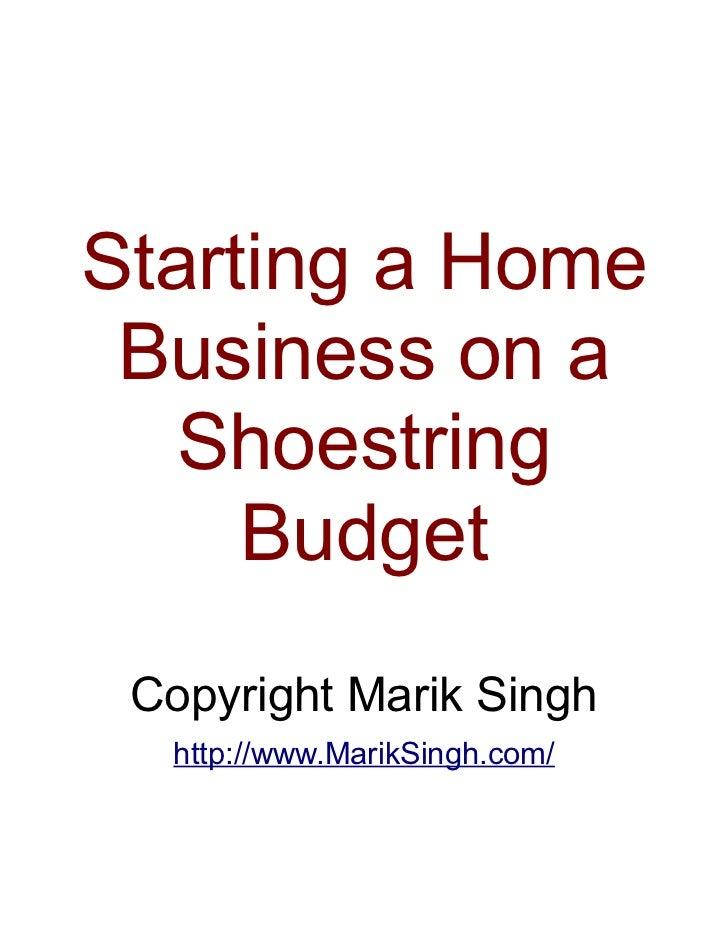 Starting a Home Business on a   Shoestring     Budget Copyright Marik Singh  http://www.MarikSingh.com/