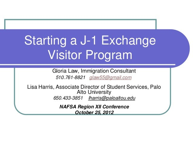 Starting a J-1 Exchange    Visitor Program          Gloria Law, Immigration Consultant            510.761-8821 glaw55@gmai...