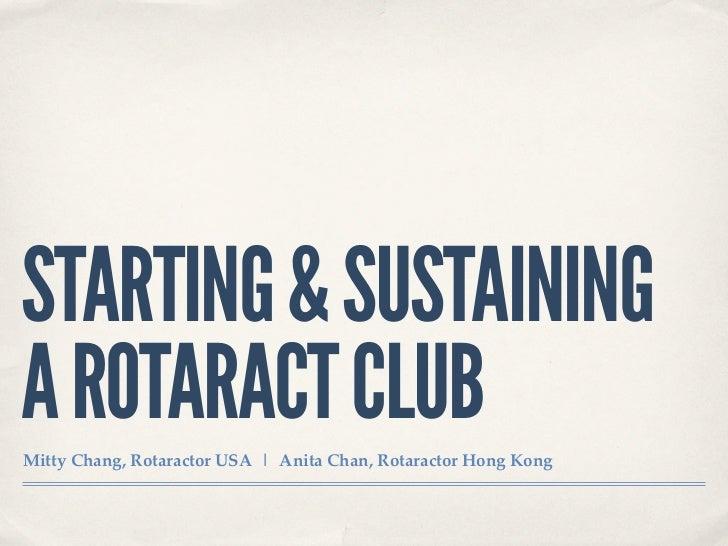 STARTING & SUSTAININGA ROTARACT CLUBMitty Chang, Rotaractor USA | Anita Chan, Rotaractor Hong Kong
