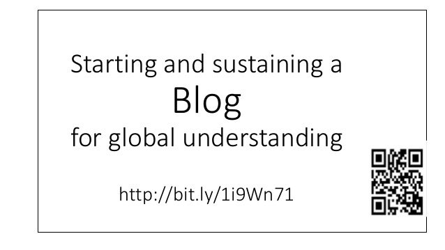Starting and sustaining a Blog for global understanding http://bit.ly/1i9Wn71