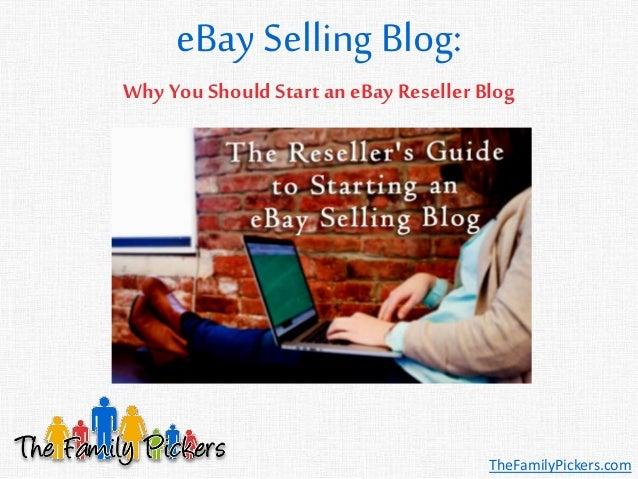 eBay Selling Blog: TheFamilyPickers.com Why You Should Start an eBay Reseller Blog