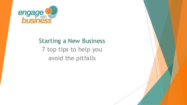 Starting a New Business 7 top tips to help you avoid the pitfalls