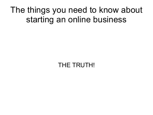 The things you need to know about starting an online business  THE TRUTH!