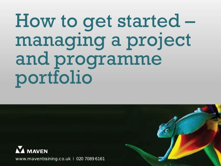 How to get started –managing a projectand programmeportfoliowww.maventraining.co.uk І 020 7089 6161