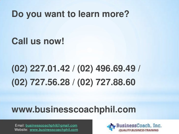 Do you want to learn more?Call us now!(02) 227.01.42 / (02) 496.69.49 /(02) 727.56.28 / (02) 727.88.60www.businesscoachphi...