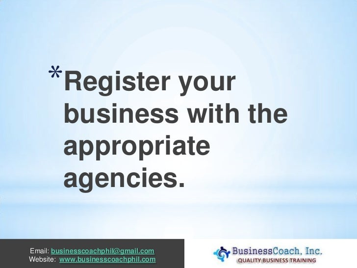 *Register your         business with the         appropriate         agencies.Email: businesscoachphil@gmail.comWebsite: w...