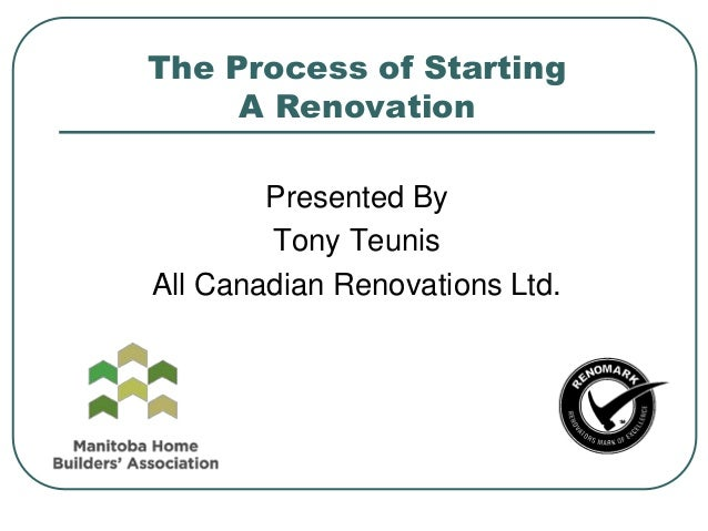 The Process of StartingA RenovationPresented ByTony TeunisAll Canadian Renovations Ltd.