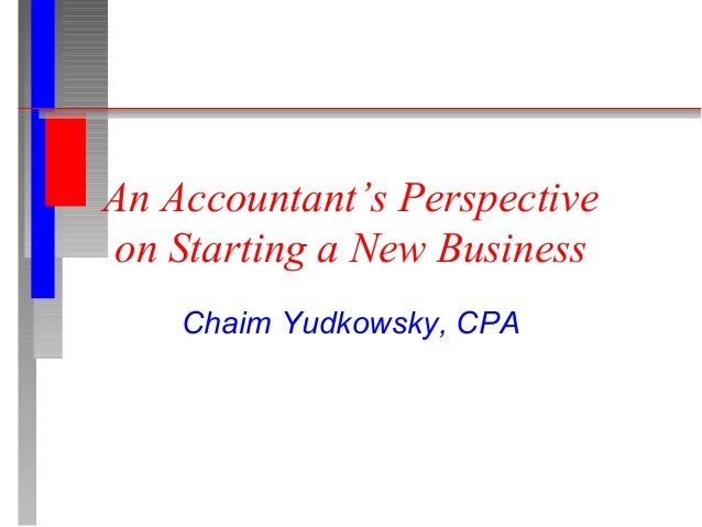 An Accountant's Perspective on Starting a New Business Chaim Yudkowsky, CPA