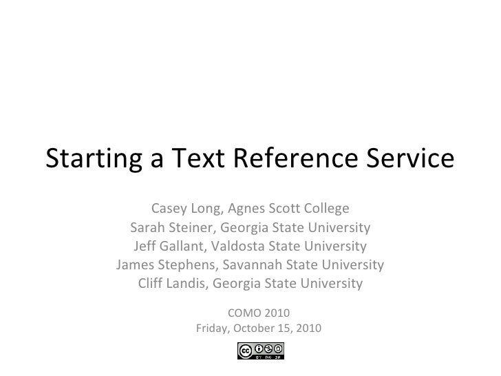 Starting a Text Reference Service Casey Long, Agnes Scott College Sarah Steiner, Georgia State University Jeff Gallant, Va...