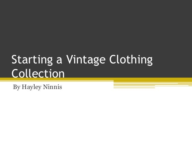 Starting a Vintage Clothing Collection By Hayley Ninnis