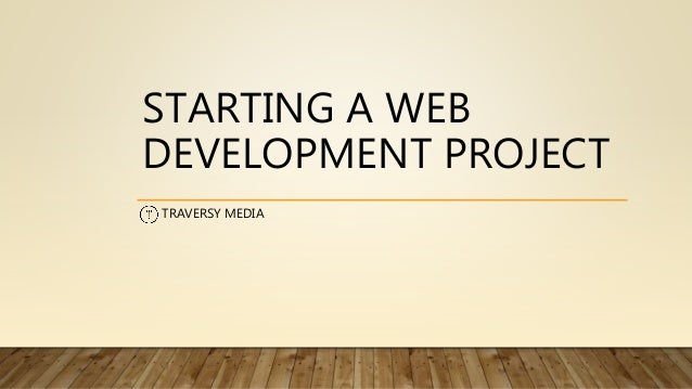 STARTING A WEB DEVELOPMENT PROJECT TRAVERSY MEDIA