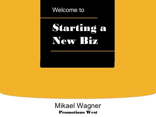 aStarting aNew BizWelcome toMikael WagnerPromotions West