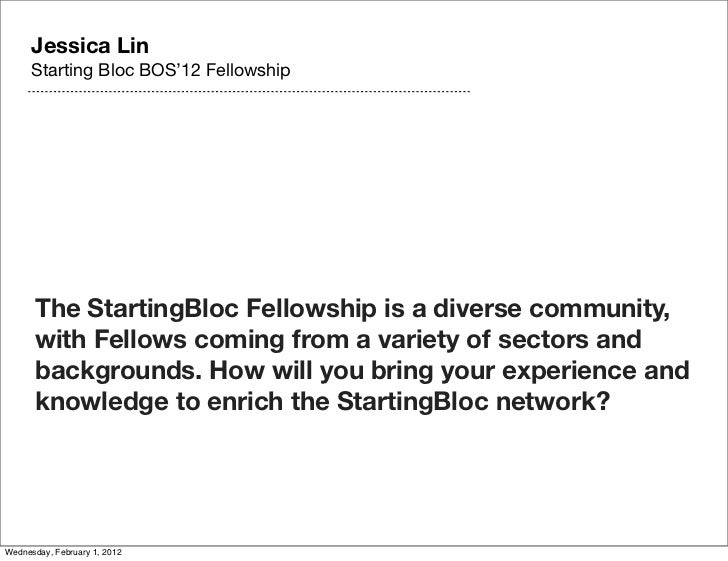 Jessica Lin      Starting Bloc BOS'12 Fellowship      The StartingBloc Fellowship is a diverse community,      with Fellow...