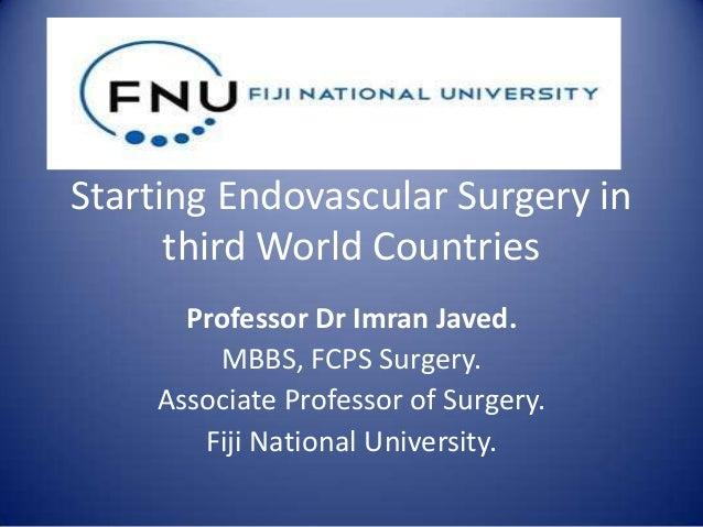 Starting Endovascular Surgery in third World Countries Professor Dr Imran Javed. MBBS, FCPS Surgery. Associate Professor o...