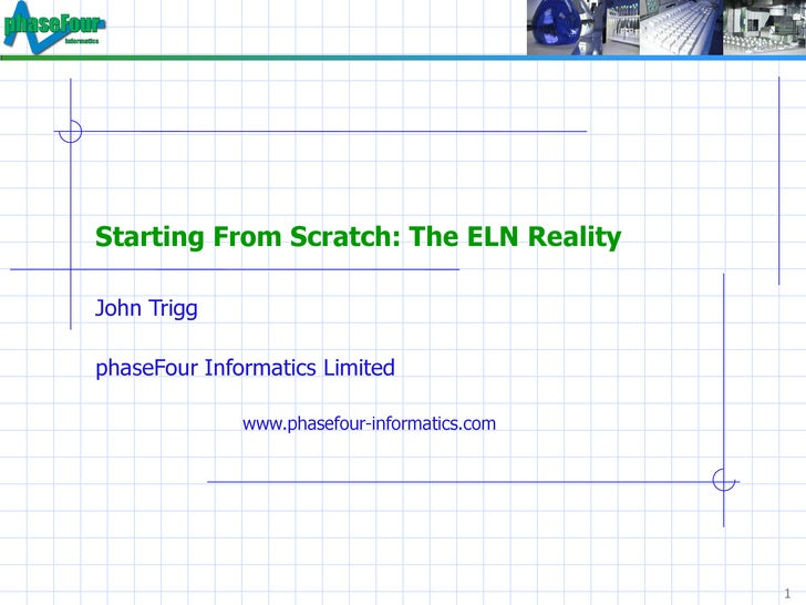Starting From Scratch: The ELN Reality  John Trigg phaseFour Informatics Limited www.phasefour-informatics.com