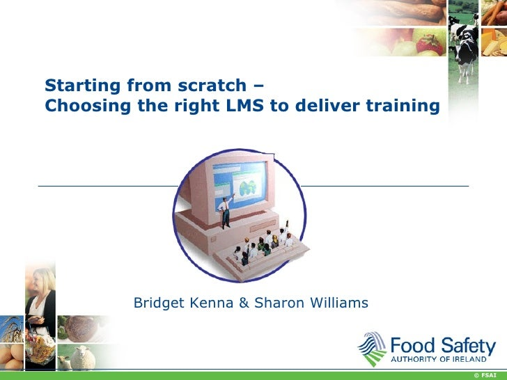 Starting from scratch –Choosing the right LMS to deliver training         Bridget Kenna & Sharon Williams                 ...
