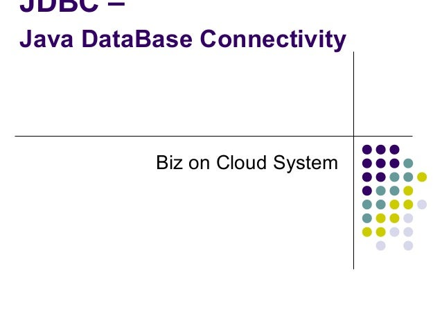 JDBC – Java DataBase Connectivity  Biz on Cloud System