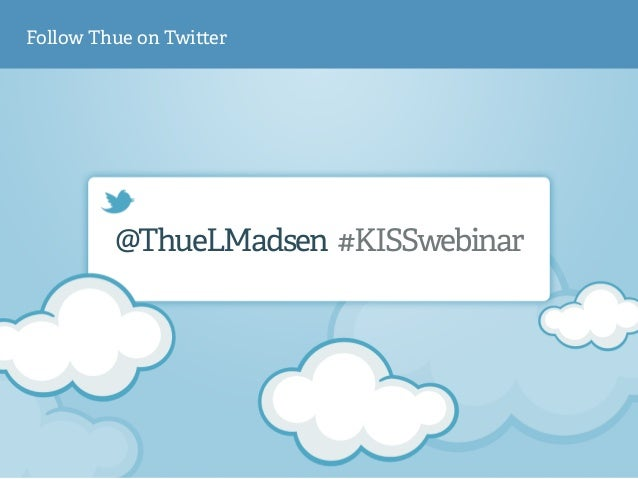 Follow Thue on Twi!er  @ThueLMadsen #KISSwebinar
