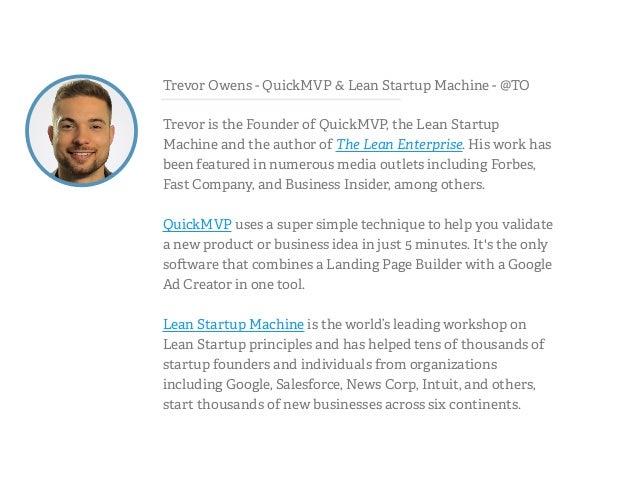 Trevor Owens - QuickMVP & Lean Startup Machine - @TO  !  Trevor is the Founder of QuickMVP, the Lean Startup  Machine and ...