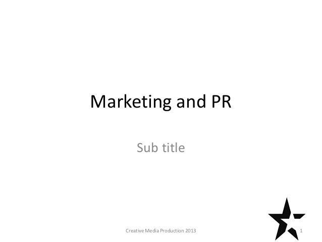 Marketing and PR Sub title  Creative Media Production 2013  1