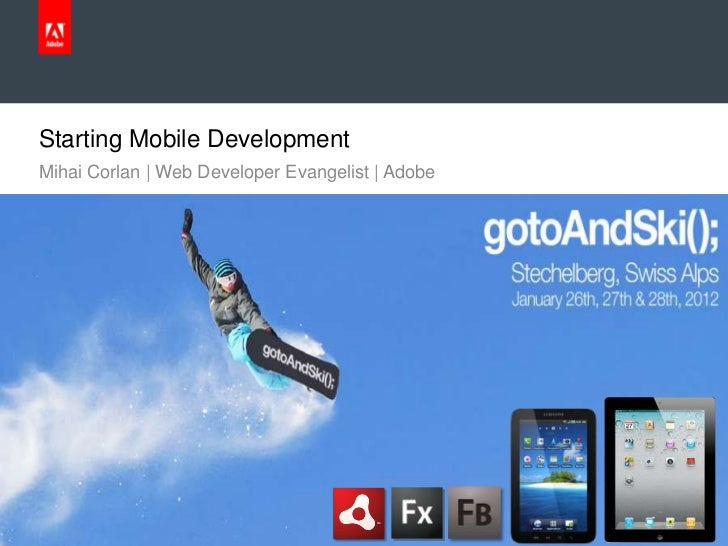 Starting Mobile Development     Mihai Corlan | Web Developer Evangelist | Adobe© 2011 Adobe Systems Incorporated.