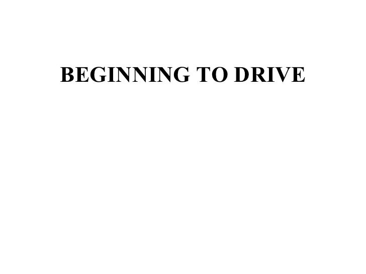 BEGINNING TO DRIVE