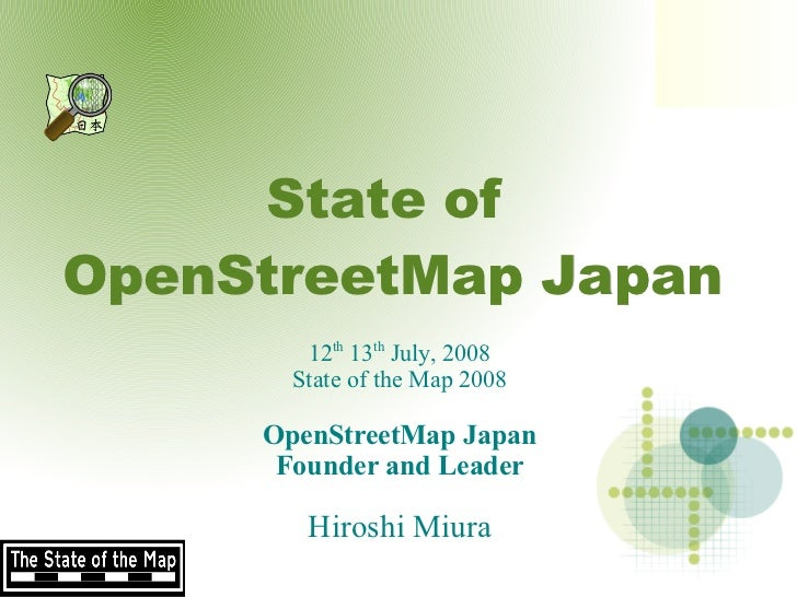 State of OpenStreetMap Japan         12th 13th July, 2008        State of the Map 2008       OpenStreetMap Japan       Fou...