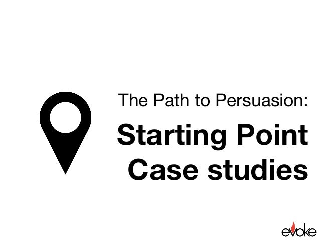 The Path to Persuasion:  Starting Point Case studies