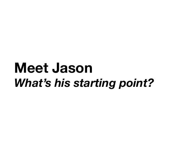 Meet Jason  What's his starting point?