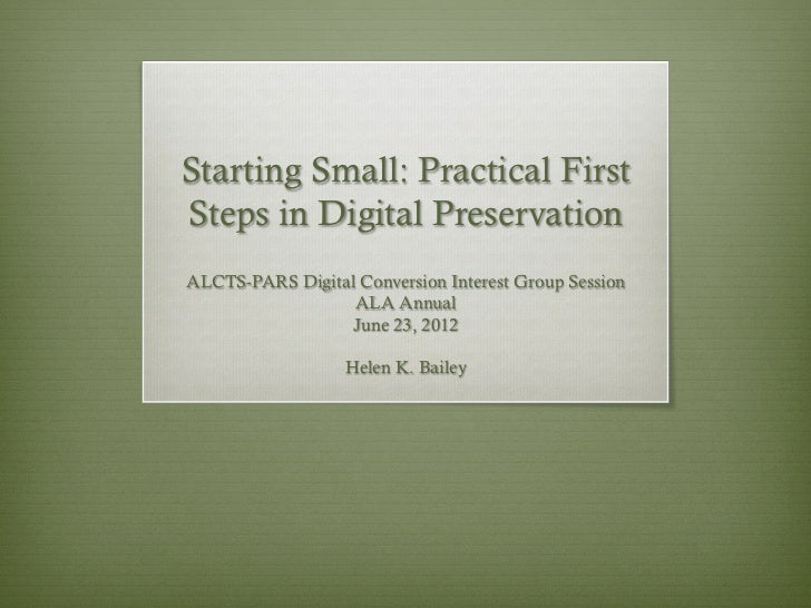 Starting Small: Practical FirstSteps in Digital PreservationALCTS-PARS Digital Conversion Interest Group Session          ...