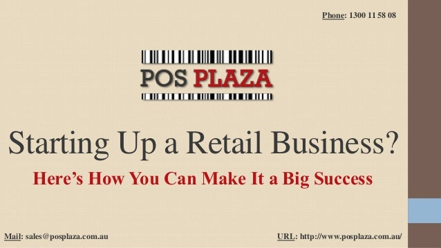 Here's How You Can Make It a Big Success Starting Up a Retail Business? Phone: 1300 11 58 08 Mail: sales@posplaza.com.au U...