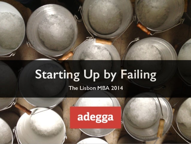 Starting Up by Failing  The Lisbon MBA 2014