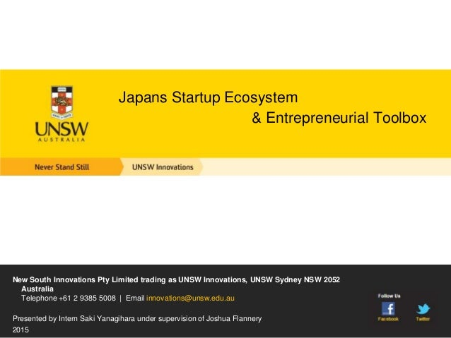 Japans Startup Ecosystem & Entrepreneurial Toolbox New South Innovations Pty Limited trading as UNSW Innovations, UNSW Syd...