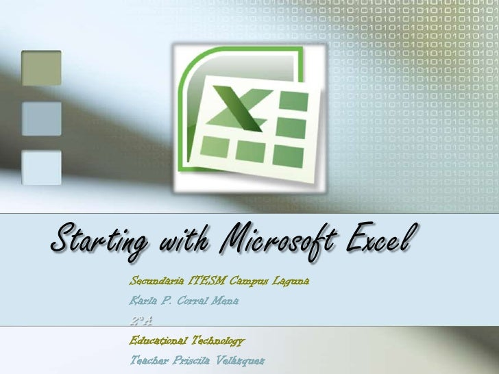Startingwith Microsoft Excel<br />Secundaria ITESM Campus Laguna<br />Karla P. Corral Mena<br />2°A<br />EducationalTechno...