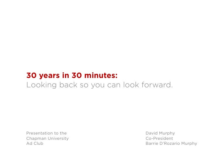 30 years in 30 minutes:Looking back so you can look forward.Presentation to the           David MurphyChapman University  ...