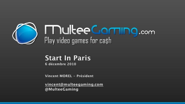 Start In Paris6 décembre 2010Vincent MOREL - Présidentvincent@multeegaming.com@MulteeGaming